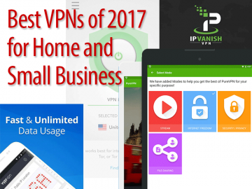 Best VPNs of 2017 for Home and Small Business
