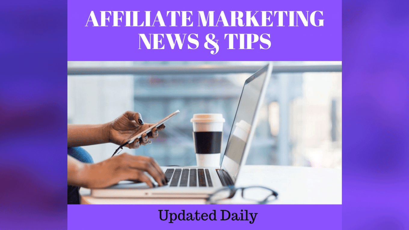 affiliate marketing news and tips
