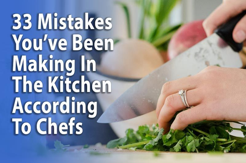 33 Mistakes You've Been Making-In The Kitchen According To Chefs