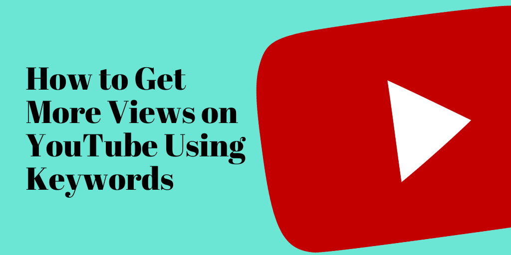 How to Get More Views on YouTube Using Keywords